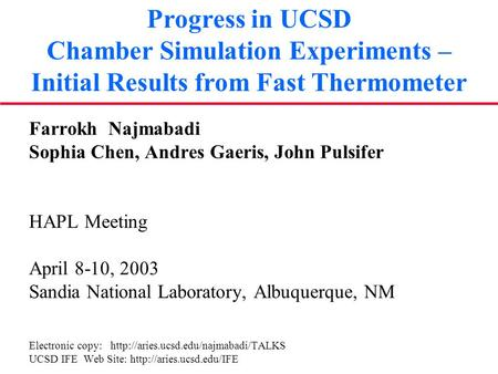 Progress in UCSD Chamber Simulation Experiments – Initial Results from Fast Thermometer Farrokh Najmabadi Sophia Chen, Andres Gaeris, John Pulsifer HAPL.
