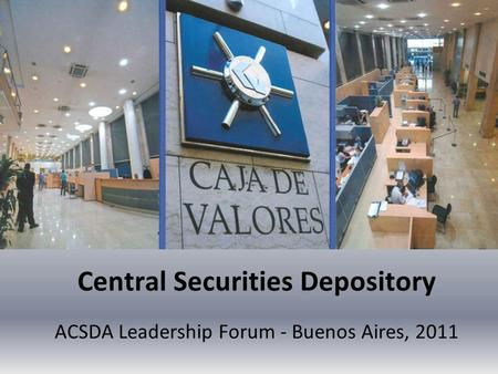 Central Securities Depository ACSDA Leadership Forum - Buenos Aires, 2011.