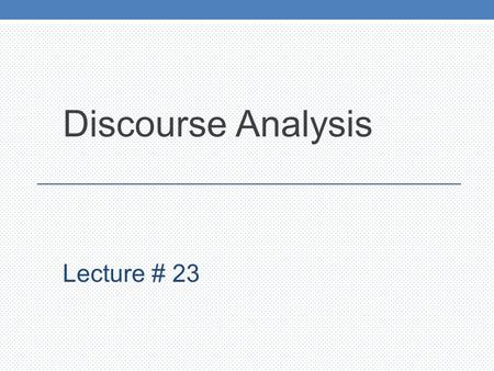 Discourse Analysis Lecture # 23. Linguistics leads to the development and critical maintenance of a sensitive attitude to language The problems of stylistic.