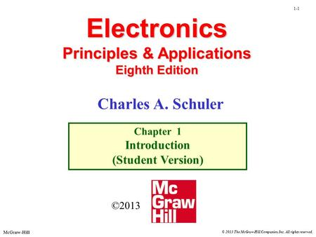 1-1 © 2013 The McGraw-Hill Companies, Inc. All rights reserved. McGraw-Hill Electronics Principles & Applications Eighth Edition Chapter 1 Introduction.