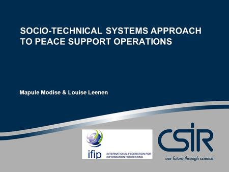 SOCIO-TECHNICAL SYSTEMS APPROACH TO PEACE SUPPORT OPERATIONS Mapule Modise & Louise Leenen.