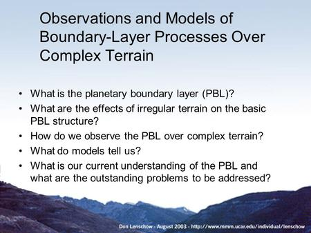 Observations and Models of Boundary-Layer Processes Over Complex Terrain What is the planetary boundary layer (PBL)? What are the effects of irregular.