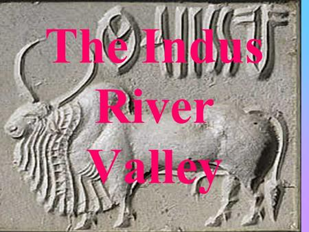 "The Indus River Valley. Aim: How did geography help shape early Indian civilizations? Do Now: Please read ""Cities of the Indus Valley"" and answer the."