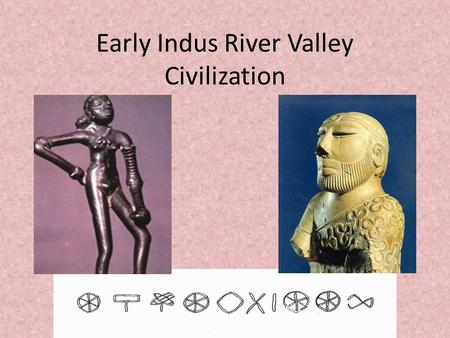 Early Indus River Valley Civilization. Geography Indus and Ganges Rivers – Mostly the Indus, but the land extends towards the Ganges.