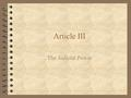 Article III The Judicial Power. Section 1 The judicial Power of the United States, shall be vested in one supreme Court, and in such inferior Courts as.