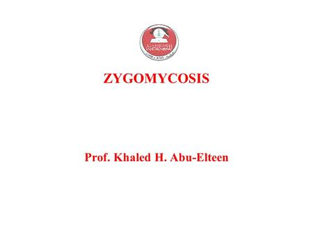 ZYGOMYCOSIS Prof. Khaled H. Abu-Elteen. ZYGOMYCOSIS Also known as mucormycosis and phycomycosis. Zygomycosis is an acute inflammation of soft tissue,