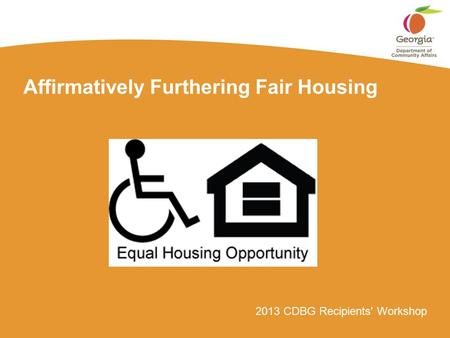 2013 CDBG Recipients' Workshop Affirmatively Furthering Fair Housing.