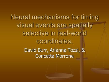 Neural mechanisms for timing visual events are spatially selective in real-world coordinates. David Burr, Arianna Tozzi, & Concetta Morrone.