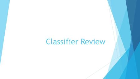 Classifier Review. Today's Objective: You will learn to define, recognize and use basic Semantic (pronoun) Classifiers and Body Classifiers in signed.