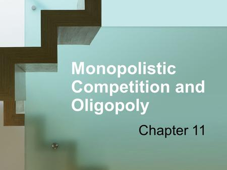 Monopolistic Competition and Oligopoly Chapter 11.
