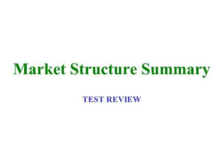 Market Structure Summary TEST REVIEW. <============================================  Perfect Competition Monopoly Oligopoly Monopolistic Competition.