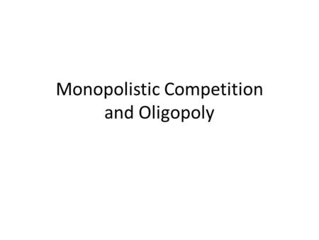 Monopolistic Competition and Oligopoly. Monopolistic competition Companies competing in open market selling items or services similar but not identical.