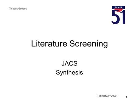 1 Literature Screening JACS Synthesis February 2 nd 2009 Thibaud Gerfaud.