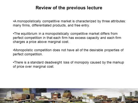 A monopolistically competitive market is characterized by three attributes: many firms, differentiated products, and free entry. The equilibrium in a monopolistically.