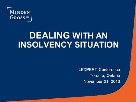 DEALING WITH AN INSOLVENCY SITUATION LEXPERT Conference Toronto, Ontario November 21, 2013.
