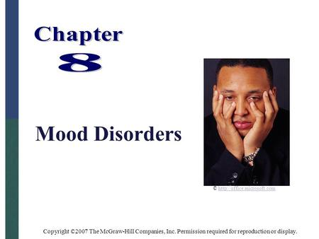 Copyright ©2007 The McGraw-Hill Companies, Inc. Permission required for reproduction or display. Mood Disorders ©