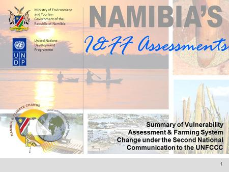1 Summary of Vulnerability Assessment & Farming System Change under the Second National Communication to the UNFCCC Ministry of Environment and Tourism.