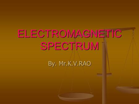 ELECTROMAGNETIC SPECTRUM By. Mr.K.V.RAO. Brief review: Water and sound waves transfer energy from one place to another- they require a medium through.