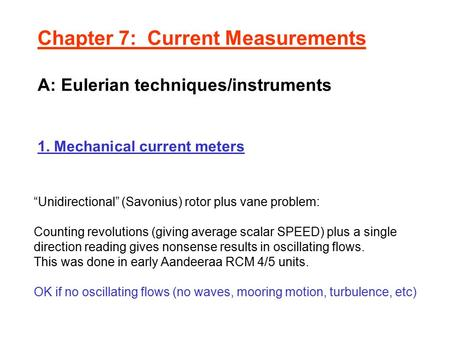 "Chapter 7: Current Measurements A: Eulerian techniques/instruments 1. Mechanical current meters ""Unidirectional"" (Savonius) rotor plus vane problem: Counting."