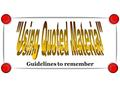 "Guidelines to remember. ""Using Quoted Material"" The Basics."