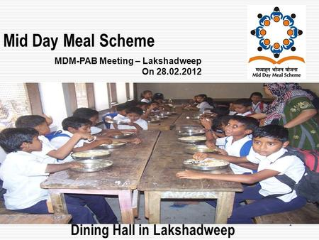 1 Mid Day Meal Scheme MDM-PAB Meeting – Lakshadweep On 28.02.2012 Dining Hall in Lakshadweep.