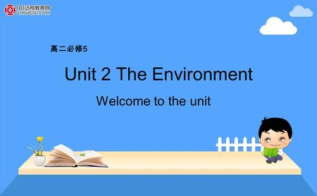 Unit 2 The Environment Welcome to the unit 高二必修 5.