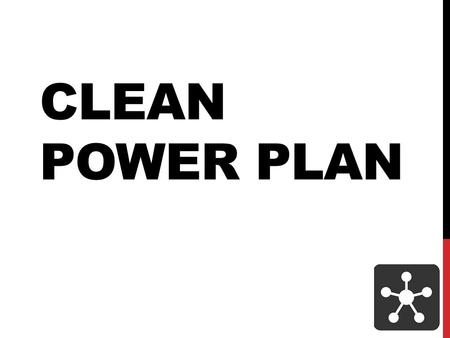 CLEAN POWER PLAN. OVERVIEW The final rule released in August 2015: Sets first-ever limits on carbon pollution from power plants Sets achievable standards.