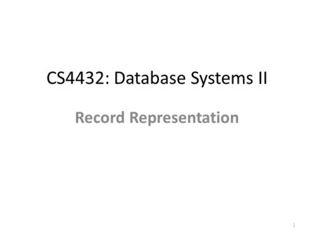 CS4432: Database Systems II Record Representation 1.