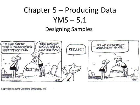 Designing Samples Chapter 5 – Producing Data YMS – 5.1.