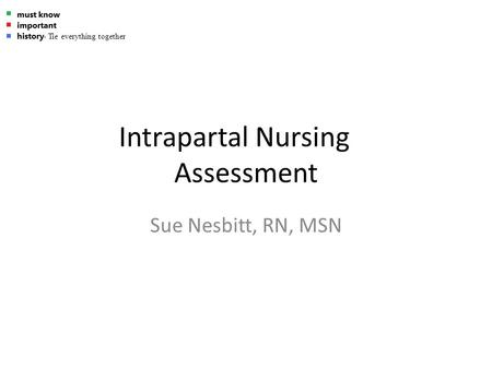 Intrapartal Nursing Assessment Sue Nesbitt, RN, MSN - Tie everything together.
