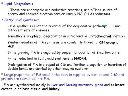 * Lipid Biosynthesis - These are endergonic and reductive reactions, use ATP as source of energy and reduced electron carrier usually NADPH as reductant.