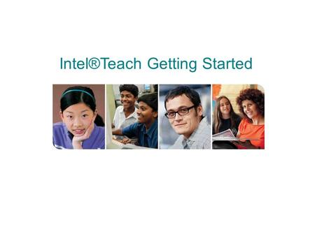 Getting Started MT Training Intel®Teach Getting Started.