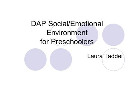 DAP Social/Emotional Environment for Preschoolers Laura Taddei.
