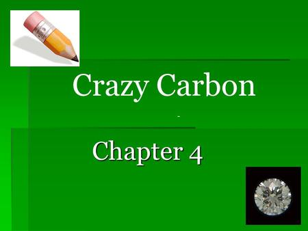 Crazy Carbon Chapter 4 -  Carbon is responsible for the large diversity of biological molecules Save me from Organic Chemistry!!!