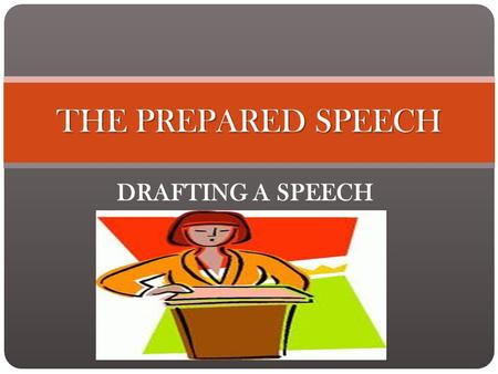 DRAFTING A SPEECH THE PREPARED SPEECH STEP 1: CHOOSEA TOPIC STEP 1: CHOOSE A TOPIC Done! Your topic, obviously, is your Science Fair experiment. Your.