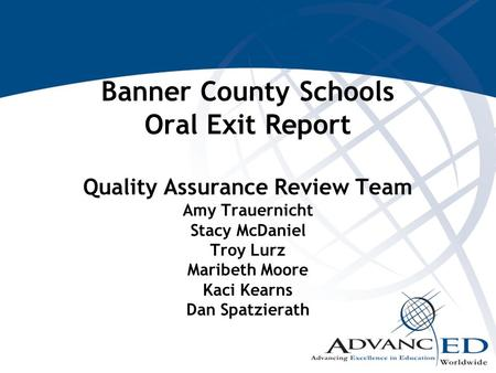 Banner County Schools Oral Exit Report Quality Assurance Review Team Amy Trauernicht Stacy McDaniel Troy Lurz Maribeth Moore Kaci Kearns Dan Spatzierath.