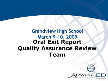 Oral Exit Report Quality Assurance Review Team Grandview High School March 9-10, 2009.