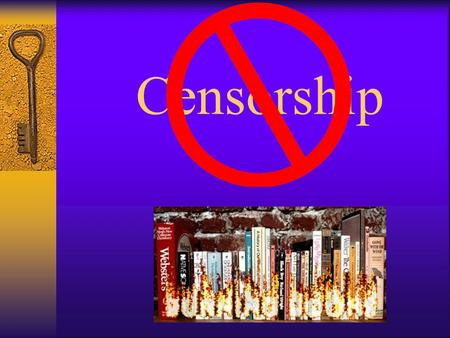 Censorship Knowledge is powerful, dangerous, and deadly!