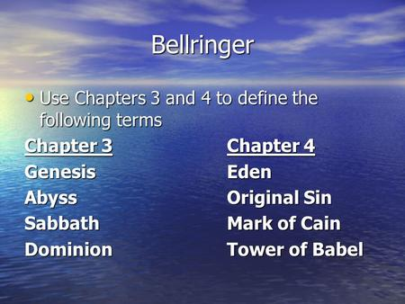 Bellringer Use Chapters 3 and 4 to define the following terms Use Chapters 3 and 4 to define the following terms Chapter 3Chapter 4 GenesisEden AbyssOriginal.