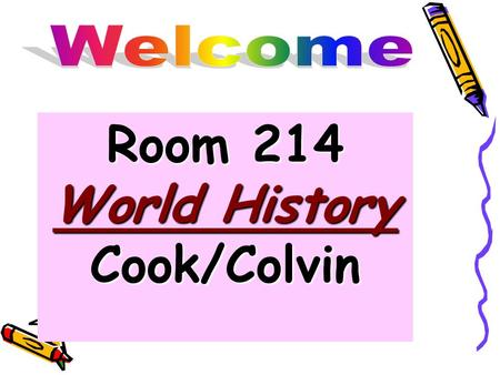 Room 214 World History Cook/Colvin. Day #1- Reminders Today's Date is on the power point in front. yellow makeup box in the back of the room.On the day.