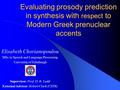 Evaluating prosody prediction in synthesis with respect to Modern Greek prenuclear accents Elisabeth Chorianopoulou MSc in Speech and Language Processing.