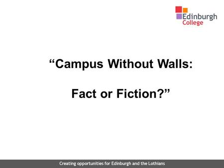 """Campus Without Walls: Fact or Fiction?"" Creating opportunities for Edinburgh and the Lothians."