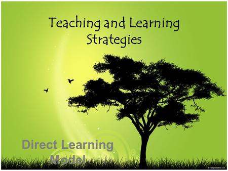 Teaching and Learning Strategies Direct Learning Model.