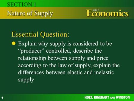 "1 Essential Question: Explain why supply is considered to be ""producer"" controlled, describe the relationship between supply and price according to the."