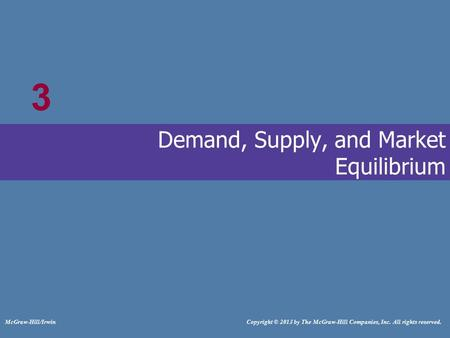 # McGraw-Hill/Irwin Copyright © 2013 by The McGraw-Hill Companies, Inc. All rights reserved. Demand, Supply, and Market Equilibrium 3.