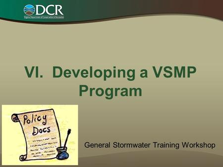 VI. Developing a VSMP Program General Stormwater Training Workshop.