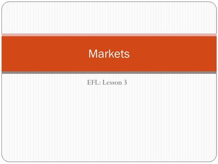 EFL: Lesson 3 Markets. Consumers in Markets Demand = Desire for a product Willingness and ability to pay for it.