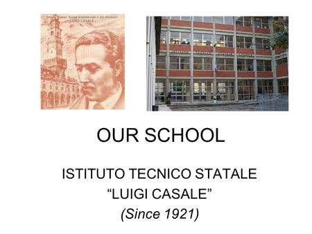 "OUR SCHOOL ISTITUTO TECNICO STATALE ""LUIGI CASALE"" (Since 1921)"