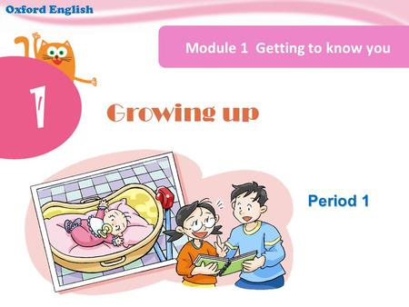 Oxford English Period 1 Growing up 1 Module 1 Getting to know you 1.