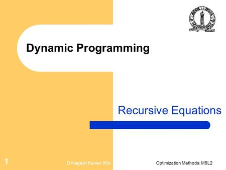 D Nagesh Kumar, IIScOptimization Methods: M5L2 1 Dynamic Programming Recursive Equations.